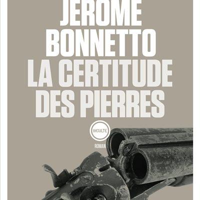 La certitude des pierres de Jérome Bonnetto